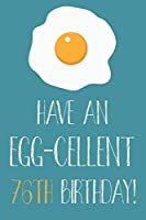 Have An Egg-cellent 76th Birthday: Funny 76th Birthday Gift Egg Pun Journal / Notebook / Diary (6 x 9 - 110 Blank Lined Pages)