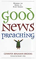 Good News Preaching: Offering the Gospel in Every Sermon