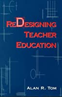 Redesigning Teacher Education (Suny Series, Teacher Preparation and Development)