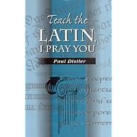 Teach the Latin, I Pray You (Wpc Classics)