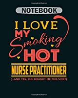 Notebook: nurse practitioner i love my nurse pratitioner1 - 50 sheets, 100 pages - 8 x 10 inches
