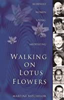 Walking on Lotus Flowers: Buddhist Women Living, Loving and Meditating