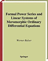 Formal Power Series and Linear Systems of Meromorphic Ordinary Differential Equations (Universitext) by Werner Balser(1999-10-29)