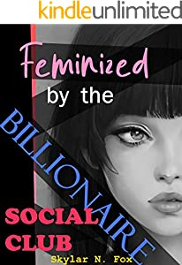Feminized by the Billionaire Social Club (Feminized by the Social Club Book 1) (English Edition)