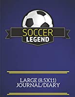 Soccer Legend Large (8.5x11) Journal/Diary: A fun note book, perfect for any sports fan who has everything else!