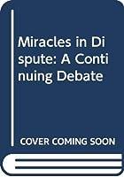 Miracles in Dispute: A Continuing Debate