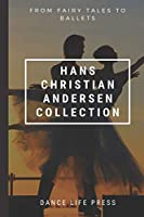 From Fairy Tales to Ballets: Hans Christian Andersen Collection (Ballet Stories)