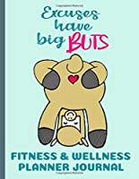 Fitness & Wellness Planner Journal Excuses Have Big Buts: 52 week Daily Exercise and Meal Tracking Log Book Notebook Diary with Funny Alpaca Cover | Record Food, Sleep, Mood, Water Intake, Goals, Thoughts, and Monthly Progress to Better Health