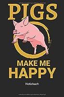 Notizbuch: Pigs makes me happy Schwein Notizbuch fuer Tierfreunde (Liniertes Notizbuch mit 100 Seiten fuer Eintragungen aller Art)