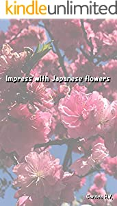 Impress with Japanese flowers (English Edition)