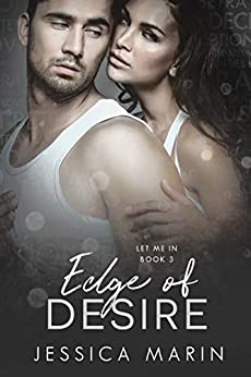 Edge of Desire (Let Me In Book 3) by [Marin, Jessica]
