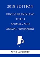Rhode Island Laws - Title 4 - Animals and Animal Husbandry (2018 Edition)