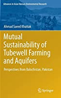 Mutual Sustainability of Tubewell Farming and Aquifers: Perspectives from Balochistan, Pakistan (Advances in Asian Human-Environmental Research)