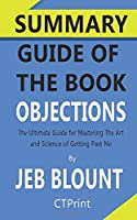Summary Guide of The book Objections Jeb Blount - The Ultimate Guide for Mastering the Art and Science of Getting past No