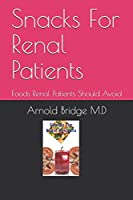 Snacks For Renal Patients: Foods Renal Patients Should Avoid