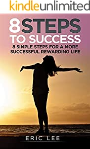 8 Steps to Success: 8 Simple Steps for a more Successful and Rewarding Life (English Edition)