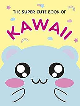 The Super Cute Book of Kawaii by [Smith, Marceline]