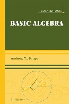 Basic Algebra (Cornerstones) by [Knapp, Anthony W.]