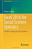 Excel 2016 for Social Science Statistics: A Guide to Solving Practical Problems (Excel for Statistics)