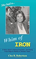 Whim Of Iron: A Story About A Startup Business...and Going From Rags To Riches In Thirteen Years