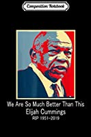 Composition Notebook: Rep Elijah Cummings Democrat we are so much better than this  Journal/Notebook Blank Lined Ruled 6x9 100 Pages