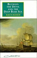 Between the Devil and the Deep Blue Sea: Merchant Seamen, Pirates and the Anglo-American Maritime World, 1700–1750 (Canto original series)