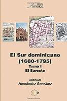 El Sur dominicano (1680-1795) Tomo I. El sureste