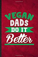 Vegan Dads Do It Better: Funny Blank Lined Avocado Vegan Keep Fit Notebook/ Journal, Graduation Appreciation Gratitude Thank You Souvenir Gag Gift, Modern Cute Graphic 110 Pages