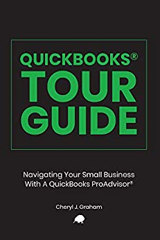 QuickBooks® Tour Guide: Navigating Your Small Business With A QuickBooks ProAdvisor® by [Graham, Cheryl J.]