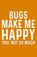 Bugs Make Me Happy You,Not So Much