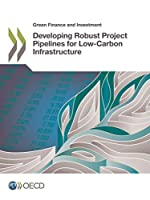 Green Finance and Investment: Developing Robust Project Pipelines for Low-carbon Infrastructure