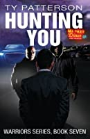 Hunting You (Warriors Series of Crime Suspense Action Thrillers)