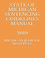STATE OF MICHIGAN SENTENCING GUIDELINES MANUAL 2019