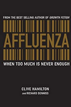 Affluenza: When too much is never enough by [Hamilton, Clive, Denniss, Richard]