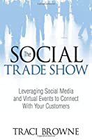The Social Trade Show: Leveraging Social Media and Virtual Events to Connect With Your Customers (Que Biz-Tech)