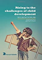 Rising to the challenges of child development: How to help them find their wings