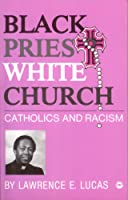 Black Priest White Church: Catholics and Racism
