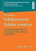 Kollaborierende Roboter anweisen: Gestaltungsempfehlungen fuer ergonomische Mensch-Roboter-Schnittstellen (Gestaltung hybrider Mensch-Maschine-Systeme/Designing Hybrid Societies)