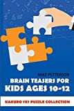 Brain Teasers For Kids Ages 10-12: Kakuro 7x7 Puzzle Collection (Math Puzzles For Teens)