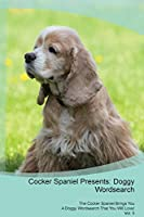 Cocker Spaniel Presents: Doggy Wordsearch The Cocker Spaniel Brings You A Doggy Wordsearch That You Will Love! Vol. 5