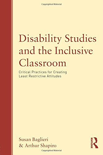 Download Disability Studies and the Inclusive Classroom: Critical Practices for Creating Least Restrictive Attitudes 0415993725