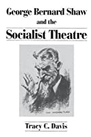 George Bernard Shaw and the Socialist Theatre (Lives of the Theatre)