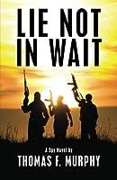 Lie Not in Wait: A Spy Novel