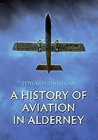 A History of Aviation in Alderney by Edward Pinnegar(2010-07-15)
