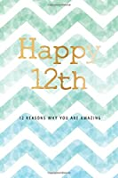 Happy 12th -12 Reasons Why You Are Amazing: 12th Birthday Gift, Sentimental Journal Keepsake Book With Quotes for Boys. Write 12 Reasons In Your Own Words & Show Your Love For Your 12 Year Old. Better Than A Card!