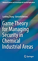 Game Theory for Managing Security in Chemical Industrial Areas (Advanced Sciences and Technologies for Security Applications)