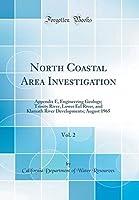 North Coastal Area Investigation Vol. 2: Appendix E Engineering Geology; Trinity River Lower Eel River and Klamath River Developments; August 1965 (Classic Reprint)【洋書】 [並行輸入品]