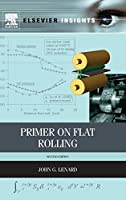 Primer on Flat Rolling, Second Edition (Elsevier Insights)