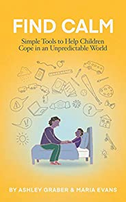 Find Calm: Simple Tools to Help Children Cope in an Unpredictable World
