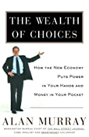 The Wealth of Choices: How the New Economy Puts Power in Your Hands and Money in Your Pocket